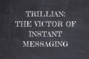 My Future is Bleak, But Trillian Will Emerge Victor of Instant Messaging
